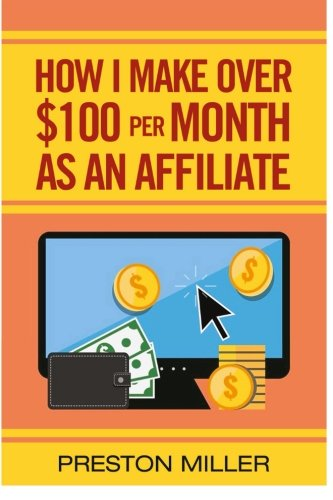 51CzMI6pgRL - How I Make $100 Per Month As An Affiliate: The Ultimate Guide To Being A Successful Affiliate