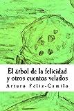 El Arbol de la Felicidad y Otros Cuentos Velados, Arturo Feliz-Camilo, 1477633766