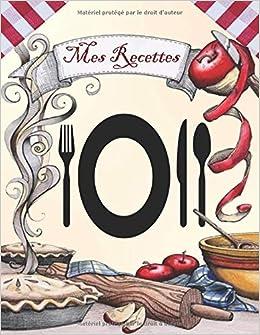 Mes Recettes Mon Cahier De Recettes Livre De Cuisine