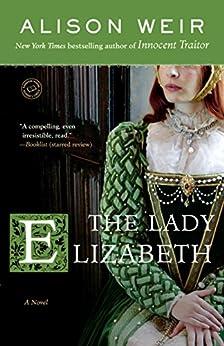 The Lady Elizabeth: A Novel by [Weir, Alison]