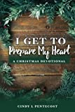 I Get To Prepare My Heart: A Christmas Devotional