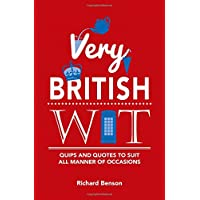 Very British Wit: Quips and Quotes to Suit All Manner of Occasions