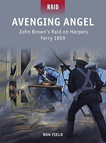Read Online Avenging Angel John Brown's Raid on Harpers Ferry 1859 PDF