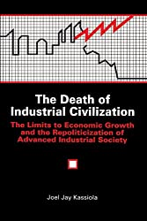 The Death of Industrial Civilization: The Limits to Economic Growth and the Repoliticization of Advanced Industrial Society (Suny Series in Environm) (Suny Series in Environmental Public Policy)