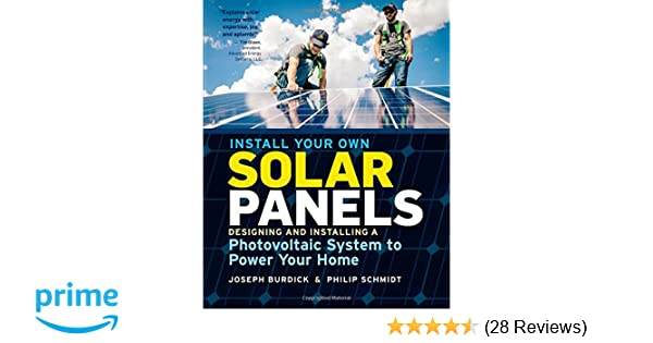 Install Your Own Solar Panels: Designing And Installing A Photovoltaic  System To Power Your Home: Joseph Burdick, Philip Schmidt: 9781612128252:  Amazon.com: ...