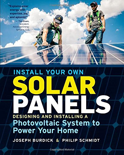Install Your Own Solar Panels  Designing And Installing A Photovoltaic System To Power Your Home