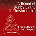 A Round of Stories by the Christmas Fire Audiobook by Charles Dickens, Elizabeth Gaskell Narrated by Philip Bird