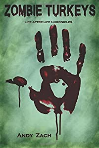 Zombie Turkeys: How an Unknown Blogger Fought Unkillable Turkeys (Life After Life) (Volume 1)