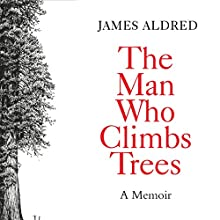 The Man Who Climbs Trees Audiobook by James Aldred Narrated by James Aldred