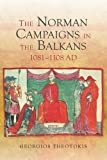 The Norman Campaigns in the Balkans, 1081-1108 AD, Theotokis, Georgios, 1843839210