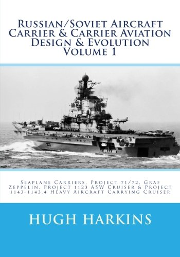 (Russian/Soviet Aircraft Carrier & Carrier Aviation Design & Evolution Volume 1: Seaplane Carriers, Project 71/72, Graf Zeppelin, Project 1123 ASW ... 1143-1143.4 Heavy Aircraft Carrying Cruiser)
