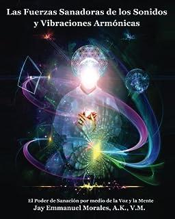 Las Fuerzas Sanadoras de los Sonidos y Vibraciones Armonicas: El Poder de Sanacion por medio