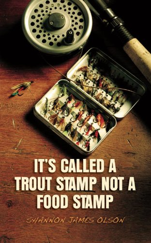 It's Called a Trout Stamp Not a Food Stamp by [Olson, Shannon]