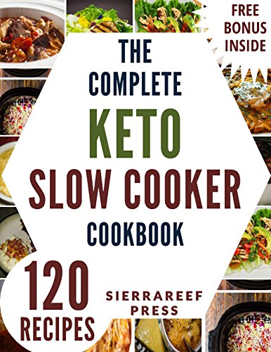 KETO SLOW COOKER: 120 Delicious, Quick and Easy Ketogenic Slow Cooker Recipes (keto, ketogenic, ketogenic cookbook, slow cooker, slow cooking, ketogenic ... weight loss, paleo, low carb, cleanse) by SierraReef Press