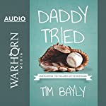 Daddy Tried: Overcoming the Failures of Fatherhood | Tim Bayly