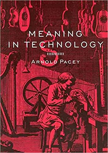 Meaning in Technology By: Arnold Pacey published: April, 2001 ...