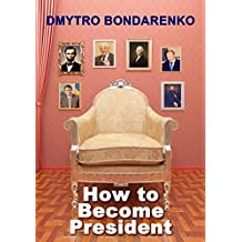 How to Become President: a unique formula of famous presidents, everyone can become president
