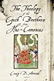 The Theology of the Czech Brethren from Hus to Comenius, Atwood, Craig D., 0271035331