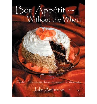 Read Online [ Bon Appetit: Without the Wheat By Ambrose, Julie ( Author ) Paperback 2007 ] ebook
