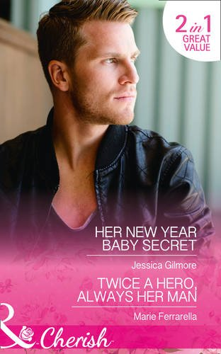 book cover of Her New Year Baby Secret / Twice a Hero, Always Her Man
