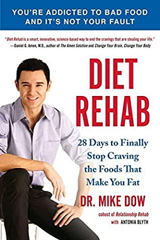 Diet Rehab: 28 Days To Finally Stop Craving the Foods That Make You Fat by Mike Dow (2012-12-31) (Diet Rehab By Mike Dow)