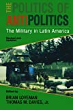 Book cover for The Politics of Antipolitics: The Military in Latin America