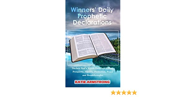 Winners' Daily Prophetic Declarations : Declare God's Words Daily and  Release Prosperity, Victory, Protection, Peace and Breakthroughs