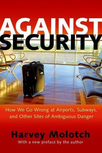 Image of Against Security: How We Go Wrong at Airports, Subways, and Other Sites of Ambiguous Danger - Updated Edition