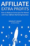 Affiliate Extra Profits: How to Make an Extra $500 Per Month with Your Affiliate Marketing Business