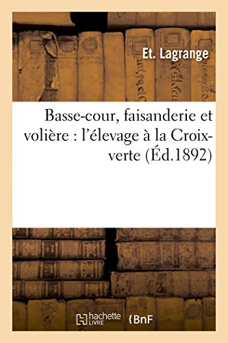 - Basse-Cour, Faisanderie Et Volière: L'Élevage À La Croix-Verte, Autun, (Sciences) (French Edition)