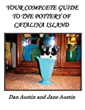 Your Complete Guide to the Pottery of Catalina Island, Dan Austin, 148199199X