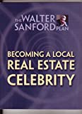 img - for Becoming a Local Real Estate Celebrity: The Walter Sanford Plan book / textbook / text book