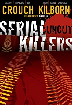 Serial Killers Uncut by [Crouch, Blake, Jack Kilborn, J.A. Konrath]