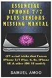 Essential iPhone 7/7 plus Seniors missing manual: Essential missing features of iPhone 7 manual (Revised Edition)