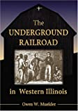 The Underground Railroad in Western Illinois, Owen W. Muelder, 0786431415