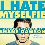 I Hate Myselfie | Shane Dawson