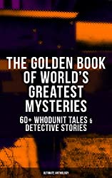 THE GOLDEN BOOK OF WORLD'S GREATEST MYSTERIES - 60+ Whodunit Tales & Detective Stories (Ultimate Anthology): The World's Finest Mysteries by the World's ... Rope of Fear, Number 13, The Birth-Mark...