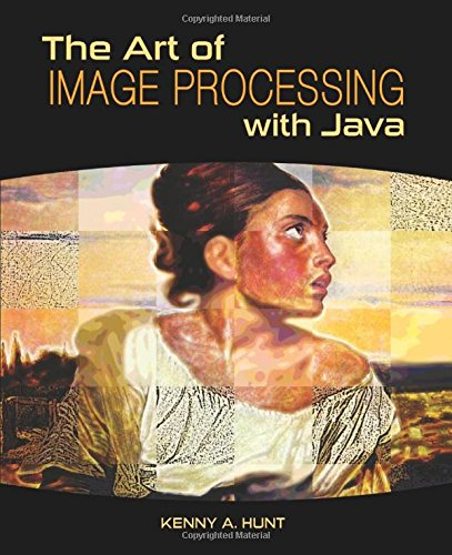 The Art of Image Processing with Java by Brand: A K Peters/CRC Press