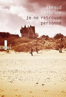 Je ne retrouve personne  : roman, Cathrine, Arnaud