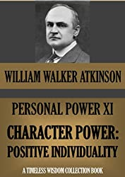 PERSONAL POWER XI. CHARACTER POWER: Positive Individuality (Timeless Wisdom Collection Book 140)