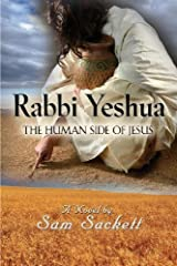 Rabbi Yeshua: The Human Side of Jesus by Sam Sackett (2013-11-01) Mass Market Paperback