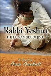 Rabbi Yeshua: The Human Side of Jesus by Sam Sackett (2013-11-01)