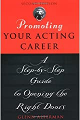 Promoting Your Acting Career: A Step-by-Step Guide to Opening the Right Doors Paperback