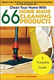 Clean Your Home with 66 Homemade Cleaning Products: A beginner's Guide...