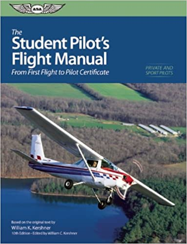 The Student Pilots Flight Manual: From First Flight to Private Certificate (The Flight Manuals Series)