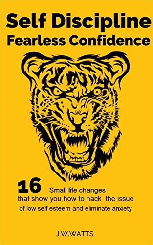 Fearless Confidence: 16 Small life Changes that show you how to hack the issue of low self esteem and eliminate anxiety