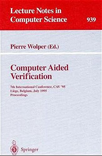 Computer Aided Verification: 7th International Conference, CAV '95, Liege, Belgium, July 3 - 5, 1995. Proceedings (Lectu