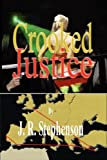 Crooked Justice, J. r. Stephenson, 0955855713