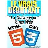 LE VRAIS DEBUTANT DANS la création de site web (HTML/CSS): Formation en HTML et CSS (French Edition)