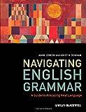 Navigating English Grammar: A Guide to Analyzing Real Language, Anne Lobeck, Kristin Denham, 1405159936